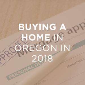 5 Things to Know When Buying a Home in Oregon in 2018