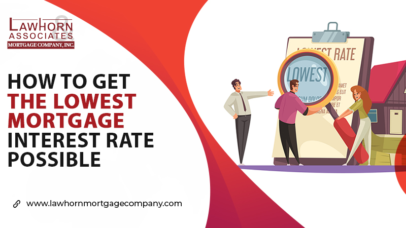 HOW TO GET THE LOWEST MORTGAGE INTEREST RATE POSSIBLE