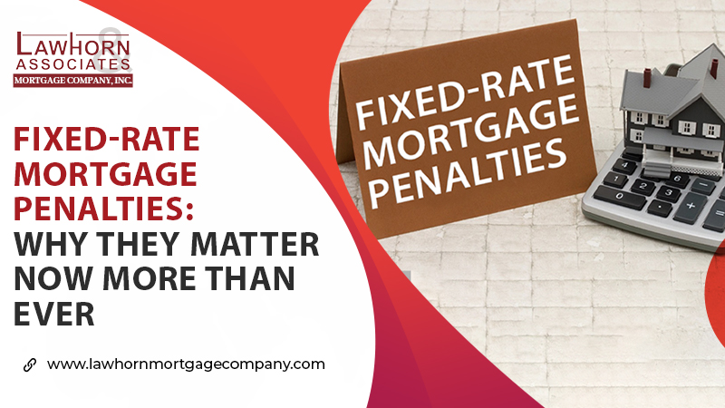 FIXED-RATE MORTGAGE PENALTIES: WHY THEY MATTER NOW MORE THAN EVER
