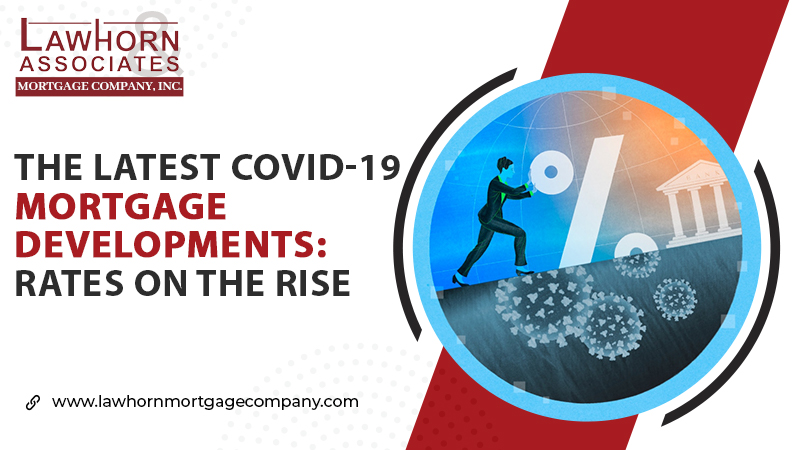 THE LATEST COVID-19 MORTGAGE DEVELOPMENTS: RATES ON THE RISE
