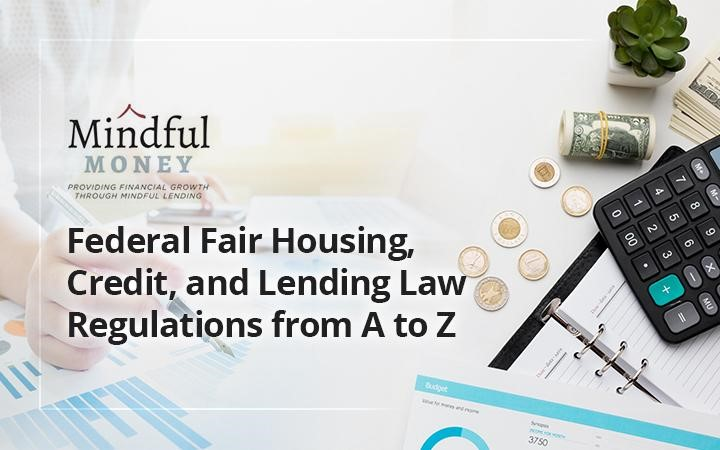 An Overview of Federal Fair Housing, Credit, and Lending Law Regulations from A to Z