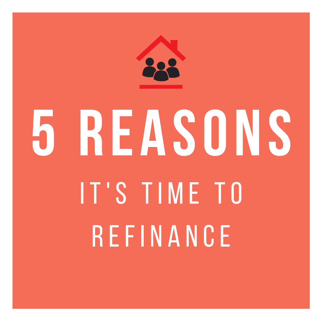 5 Reasons it's Time to Refinance