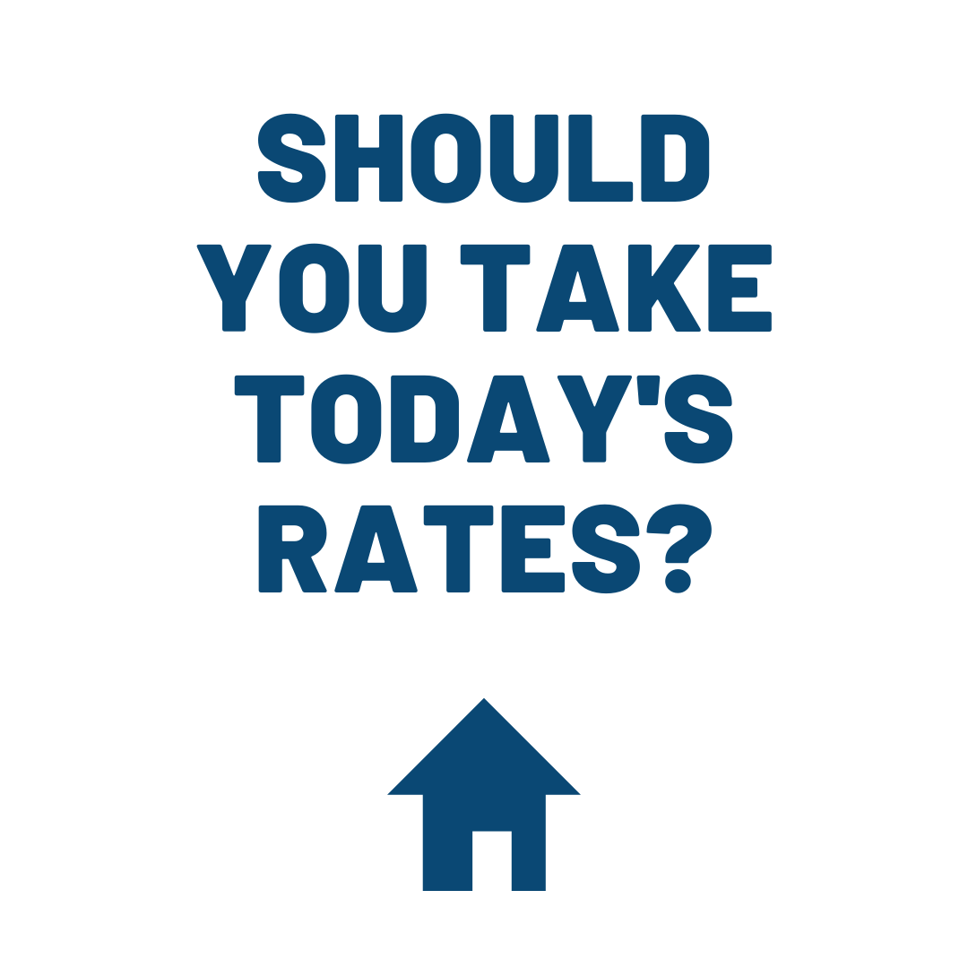 Should You Take Today's Rates?