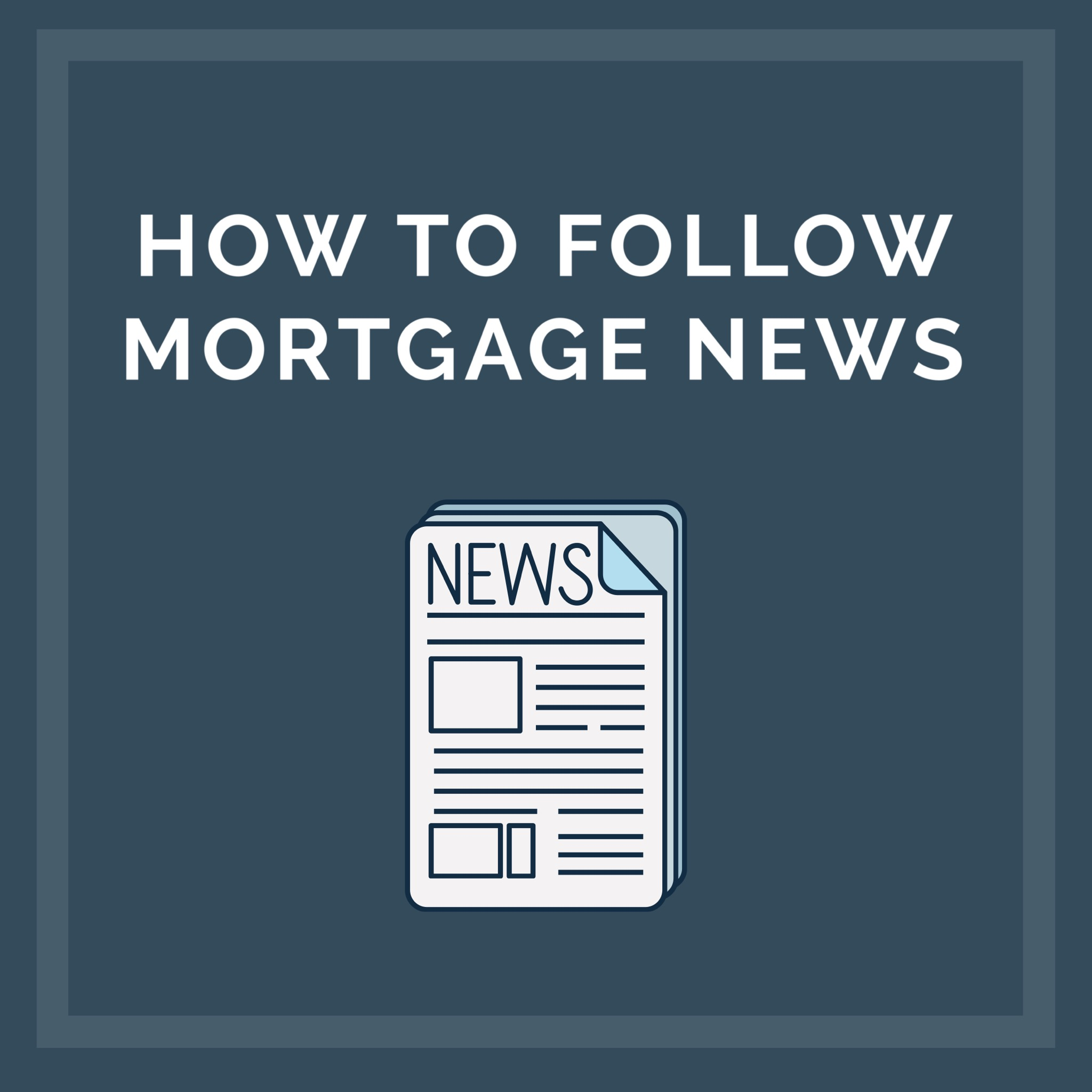 How To Follow Mortgage News