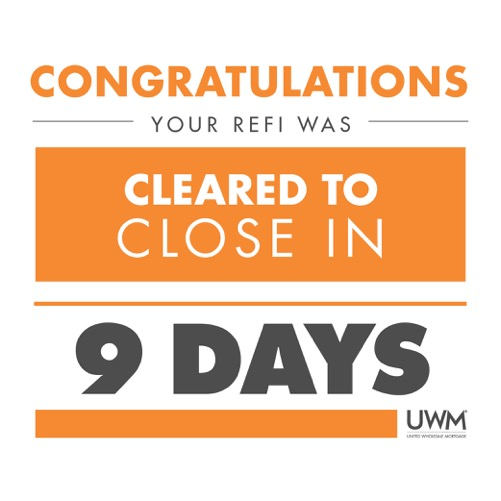 UWM Refinance in just 9 Days Clear-to-Close