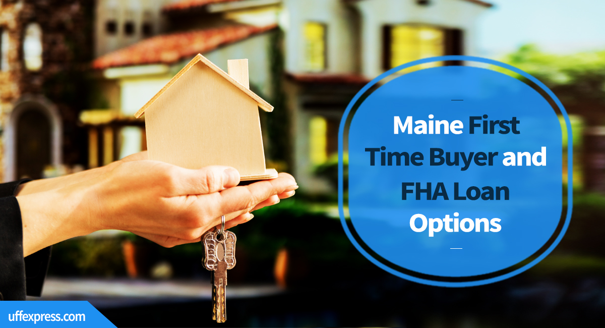 Maine First Time Home Buyer and FHA Loan