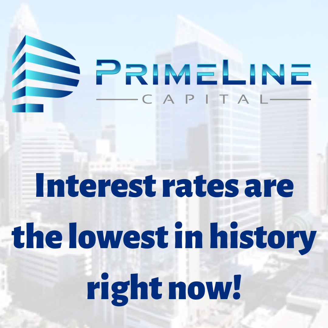 Interest rates are the lowest in history right now!